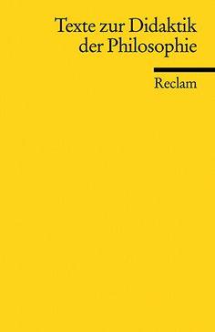 Texte zur Didaktik der Philosophie / herausgegeben von Kristen Meyer