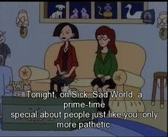 Tonight, on Sick, Sad World