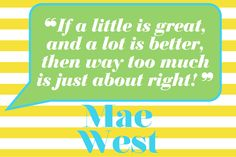 I can't say how much I love Mae West.