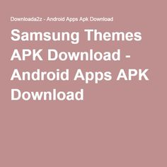 Samsung Themes APK Download - Android Apps APK Download