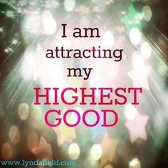 Affirmation~I am attracting my highest good - lynda field