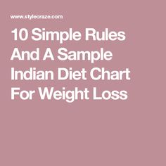 10 Simple Rules And A Sample Indian Diet Chart For Weight Loss