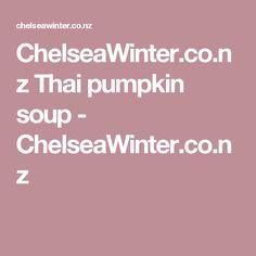 ChelseaWinter.co.nz  Thai pumpkin soup - ChelseaWinter.co.nz