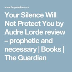 Your Silence Will Not Protect You by Audre Lorde review – prophetic and necessary | Books | The Guardian
