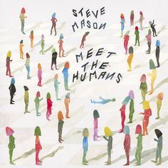 "Steve Mason ""Meet The Humans"""