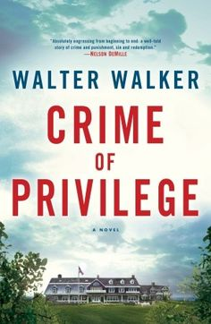 Crime of Privilege by Walter Walker | Random House of Canada ~ Just started this one but it's incredibly compelling, a great legal thriller with a hint of Dominick Dunne, John Grisham and yes, all the stories you hear about The Kennedy's ~ Jess