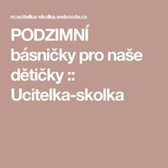 PODZIMNÍ básničky pro naše dětičky :: Ucitelka-skolka Projects For Kids, Nasa, Children, How To Make, Kid Projects, Boys, Kids, Sons, Kids Part