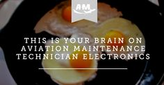 This Is Your Brain on Aviation Maintenance Technician Electronics - AIM Schools