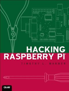 New book for beginners and beyond by Timothy Warner: Hacking Raspberry Pi