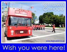 Wish you were here! www.festival2014.ca Ottawa Canada, Wish You Are Here, Attraction
