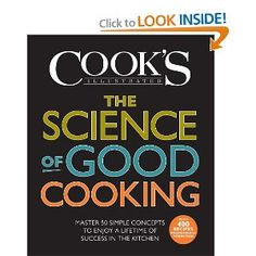 The Science of Good Cooking (Cook's Illustrated Cookbooks)- I was given this little treasure for Christmas, it has already had many uses and I find the research on the best and tried methods on creating great food.  A great investment to give to kids who are science brained and want to learn to cook....10 star rating!
