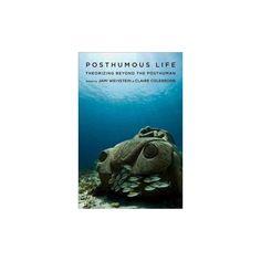 Posthumous Life : Theorizing Beyond the Posthuman (Paperback)