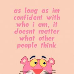 As long as I'm #confident with who I am, it doesn't matter what other people think.