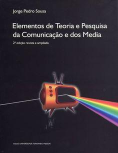 Elementos de teoria e pesquisa da comunicaçao e dos media / Jorge Pedro Sousa