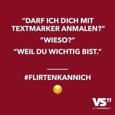 """""""Darf ich dich mit Textmarker anmalen?"""" """"Wieso?"""" """"Weil du wichtig bist."""" #Flirtenkannich"""