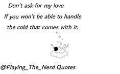 #poetry #poetryquotes #quotes #words #wordquotes #love #writer #cold #playingthenerd Nerd Quotes, Poetry Quotes, Writer, Cold, My Love, Fictional Characters, Writers, Fantasy Characters, Authors