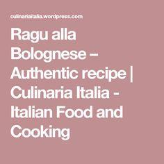Ragu alla Bolognese – Authentic recipe | Culinaria Italia - Italian Food and Cooking