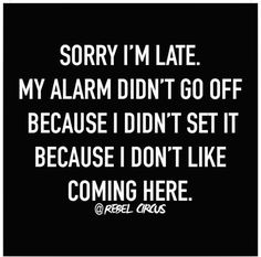 Sorry im late. Lol, this is so great, can think of several places it applies! Sarcastic Quotes, Funny Quotes, Funny Memes, Hilarious Work Memes, Motivational Quotes, Funny Work, Inspirational Quotes, Mantra, Motto