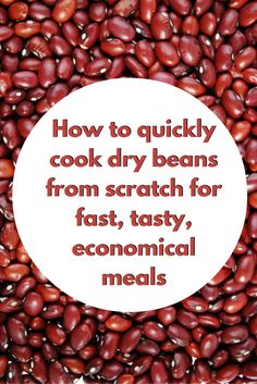 Directions for cooking dry beans from scratch plus, some quick, easy recipes.