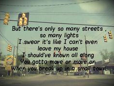 Sam Hunt -Break up in a small town.