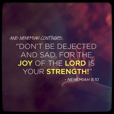 """""""And Nehemiah continued, """"Go & celebrate with a feast of rich foods & sweet drinks, & share gifts of food with people who have nothing prepared. This is a sacred day before our Lord. Don't be dejected & sad, for the Joy of the LORD is your strength!"""" - Nehemiah 8:10...More at http://beliefpics.christianpost.com/"""