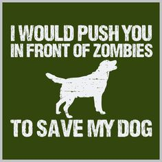 I Would Push You In Front Of ZOMBIES - DOG T-Shirt – Pawz Imprints #WalkingDead