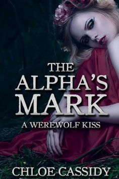 The Alpha's Mark: A Werewolf Kiss (Part One) (Paranormal Shapeshifter Erotic Romance) (A Werewolf's Mark) by Chloe Cassidy, http://www.amazon.com/dp/B00K0PUZMI/ref=cm_sw_r_pi_dp_wQeBtb1S91VNV