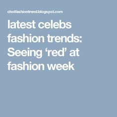 latest celebs fashion trends: Seeing 'red' at fashion week
