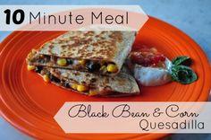 10 Minute Meal: Black Bean and Corn Quesadillas