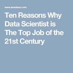 Ten Reasons Why Data Scientist is The Top Job of the 21st Century