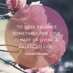 Some timely #wisdom on #balance in #love from Elizabeth Gilbert (excerpt from her healer Ketut from her memoir, Eat Pray Love).