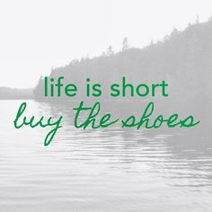 Life is short, buy the shoes. #CougarQuote @QOTD