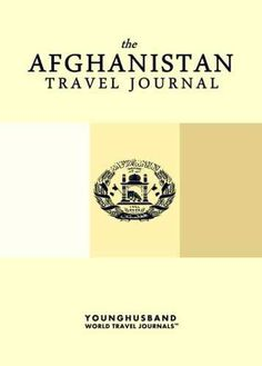 'I don't always design travel journals, but when I do they are the kind of travel journals that people throw parades for.' - Cormac Younghusband, The World's Most Legendary Nomad THE AFGHANISTAN TRAVE
