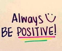 "Always be positive! ""-"""