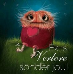 Ek's verlore sonder jou, sal enige iets gee om weer vasgehou te word in haar arms. Qoutes For Him, Cute Qoutes, Good Morning Wishes, Day Wishes, Wisdom Quotes, Art Quotes, Life Quotes, Inspirational Quotes, Special Love Quotes