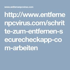 http://www.entfernenpcvirus.com/schritte-zum-entfernen-securecheckapp-com-arbeiten