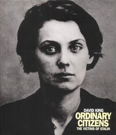 Ordinary Citizens: The Victims of Stalin by David King Biography Film, King Design, Political Posters, David, Penguin Books, Museum Of Modern Art, Art Director, Historian, Citizen
