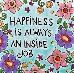 Happiness is Always an Inside Job! #happiness