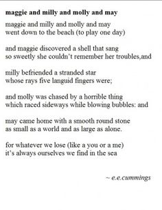"""e.e. cummings - """"may  came home with a smooth round stone as small as a world and as large as alone. for whatever we lose (like a you or a me) it's always ourselves we find in the sea"""""""