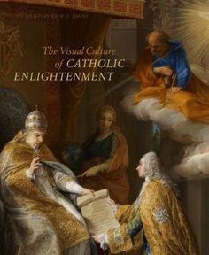 Christopher M. S. Johns, The Visual Culture of Catholic Enlightenment (University Park: Penn State University Press, 2014).