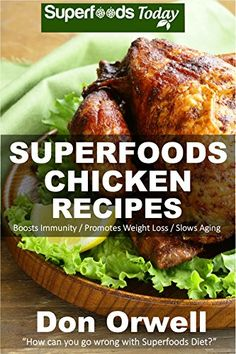 Superfoods Chicken Recipes: Over 65 Quick & Easy Gluten Free Low Cholesterol Whole Foods Recipes full of Antioxidants & Phytochemicals (Natural Weight Loss Transformation Book 115) by Don Orwell http://www.amazon.com/dp/B016T3Q3L6/ref=cm_sw_r_pi_dp_ONTuwb0F8BSKB