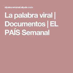 La palabra viral | Documentos | EL PAÍS Semanal