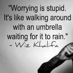 Stop worrying...and if it does rain just dance in it...