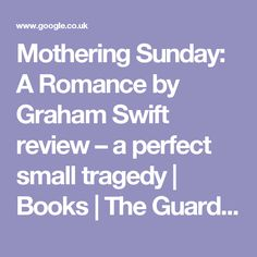 Mothering Sunday: A Romance by Graham Swift review – a perfect small tragedy | Books | The Guardian