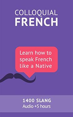 Colloquial French Vocabulary: Learn how to speak French like a native: Thousands of the most essential French Slang and Idioms with MP3s for pronunciation (French Edition) - Kindle edition by Frederic BIBARD. Reference Kindle eBooks Check it out more here http://hyperurl.co/zgavxl