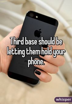 """""""Third base should be letting them hold your phone."""""""
