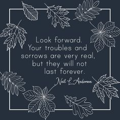 """""""Look forward. Your troubles and sorrows are very real, but they will not last forever."""" - Neil L. Lds Quotes, Great Quotes, Inspirational Quotes, Uplifting Thoughts, Good Thoughts, Adversity Quotes, Jesus Christ Quotes, Daily Scripture, Church Quotes"""