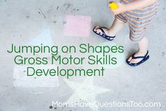 It's easy to develop gross motor skills with this fun game. Just draw some shapes with chalk and call out a shape for your child to jump on!