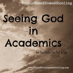 I believeif we know God first then we will see HIM more clearly IN the academics.  God created math.He created history. He created science...