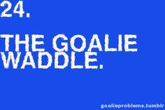 Goalie problems - Hockey Goalie I love the Goalie Waddle ! Field Hockey Goalie, Hockey Mom, Hockey Players, Ice Hockey, Hockey Teams, Hockey Stuff, Goalie Quotes, Hockey Quotes, Field Hockey Problems